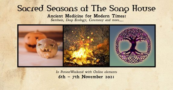SacredSeasons at the Song House. Ancient Medicine for Modern times: Sahmain, Deep Ecology, Ceremony and more. In Person with online elements. 6th and 7th October 2021